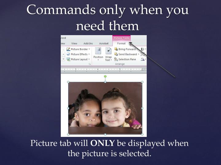 Commands only when you need them