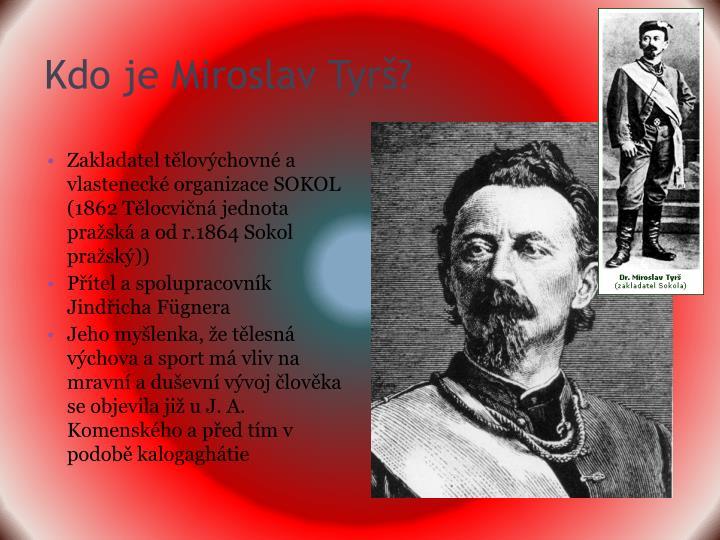 Kdo je Miroslav Tyrš?