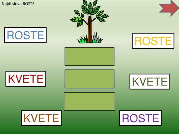 Najdi slovo ROSTE.
