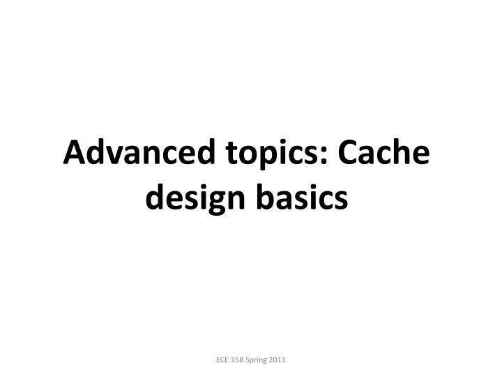 Advanced topics: Cache design basics