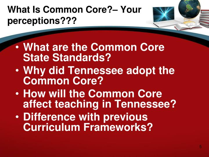 What Is Common Core?– Your perceptions???