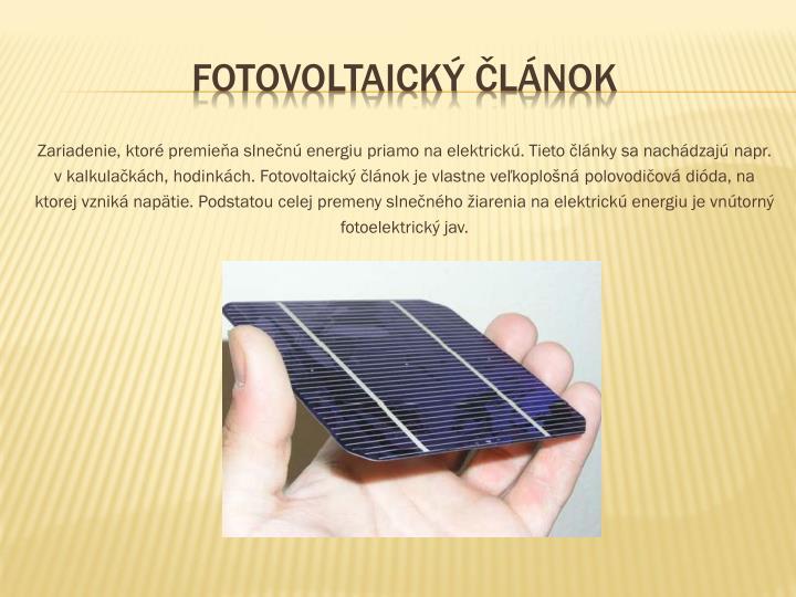 Zariadenie, ktoré premieňa slnečnú energiu priamo na elektrickú. Tieto články sa nachádzajú napr.