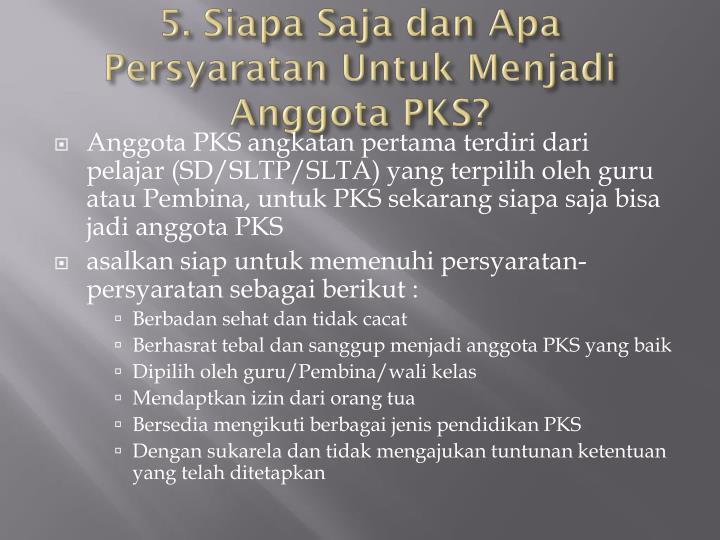5. Siapa Saja dan Apa Persyaratan Untuk Menjadi Anggota PKS?