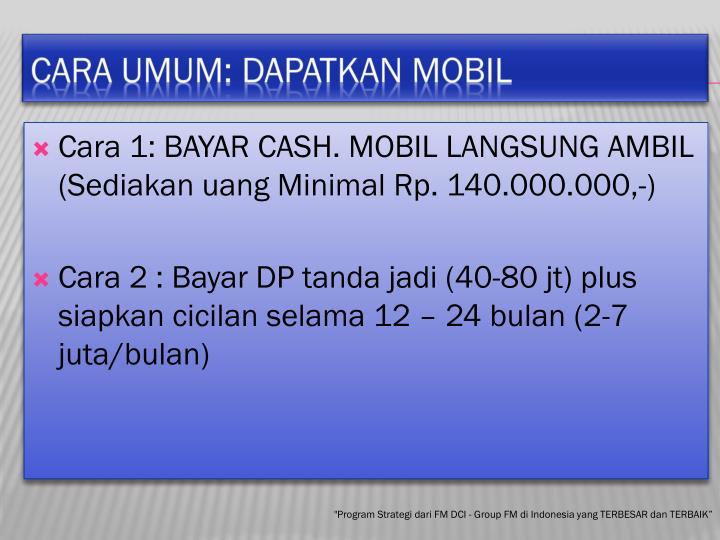 Cara 1: BAYAR CASH. MOBIL LANGSUNG AMBIL (
