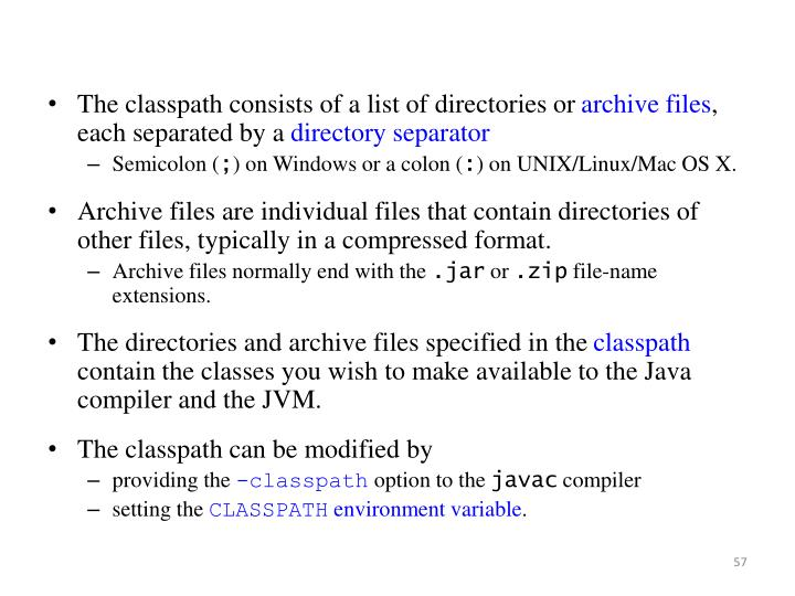 The classpath consists of a list of directories or
