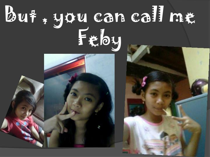 But you can call me feby
