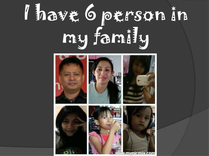 I have 6 person in my family