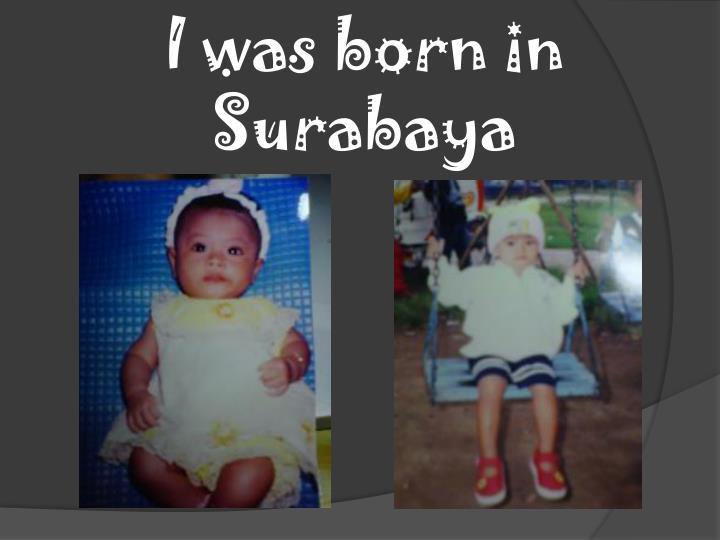 I was born in Surabaya