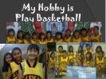 my hobby is play basketball