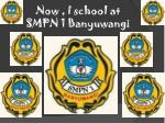now i school at smpn 1 banyuwangi