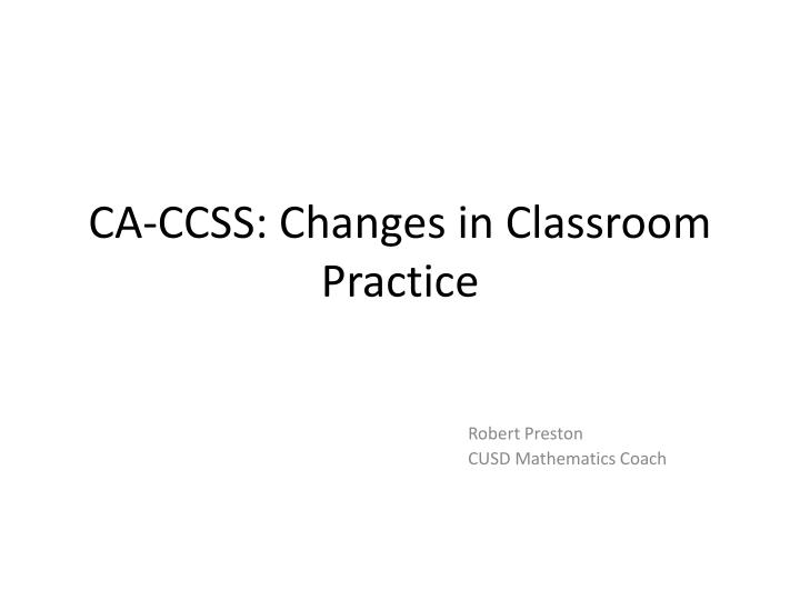 Ca ccss changes in classroom practice