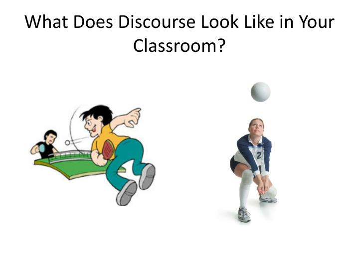 What Does Discourse Look Like in Your Classroom?