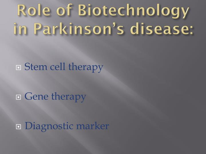 Role of Biotechnology in Parkinson's disease:
