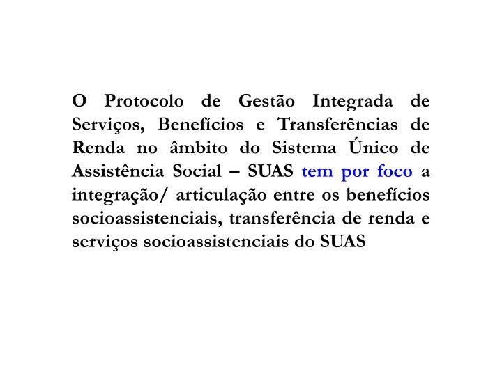 O Protocolo de Gestão Integrada de Serviços, Benefícios e Transferências de Renda no âmbito do Sistema Único de Assistência Social – SUAS