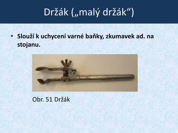 """Držák (""""malý držák"""")"""