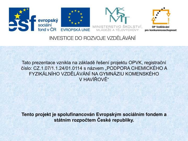 """Tato prezentace vznikla na základě řešení projektu OPVK, registrační číslo: CZ.1.07/1.1.24/01.0114 snázvem """""""