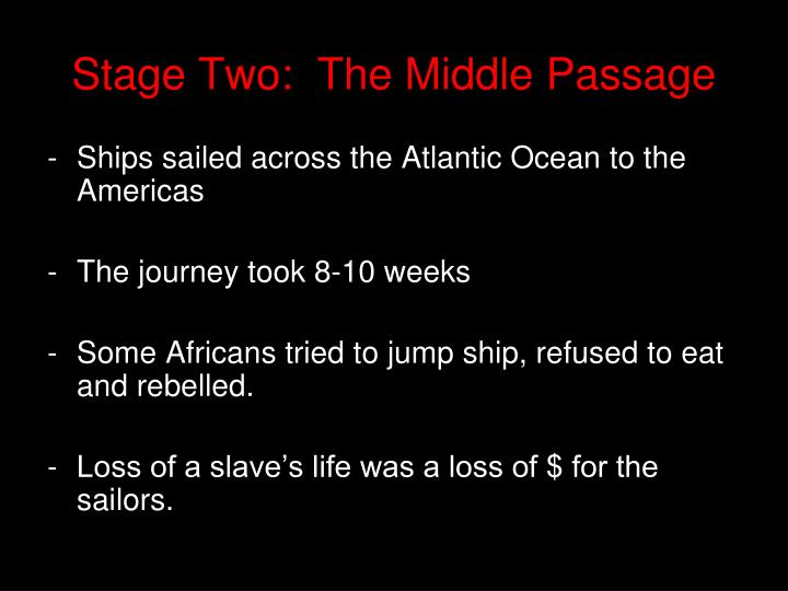 Stage Two:  The Middle Passage