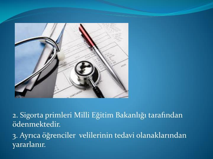 2. Sigorta primleri Milli Eğitim Bakanlığı tarafından ödenmektedir.
