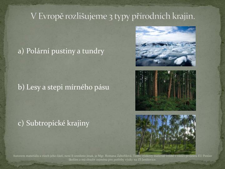 V Evropě rozlišujeme 3 typy přírodních krajin.