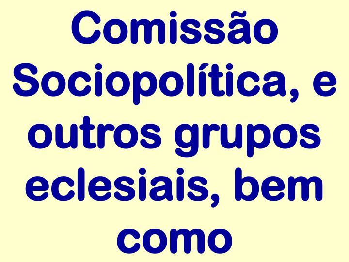 Comissão Sociopolítica, e outros grupos eclesiais, bem como