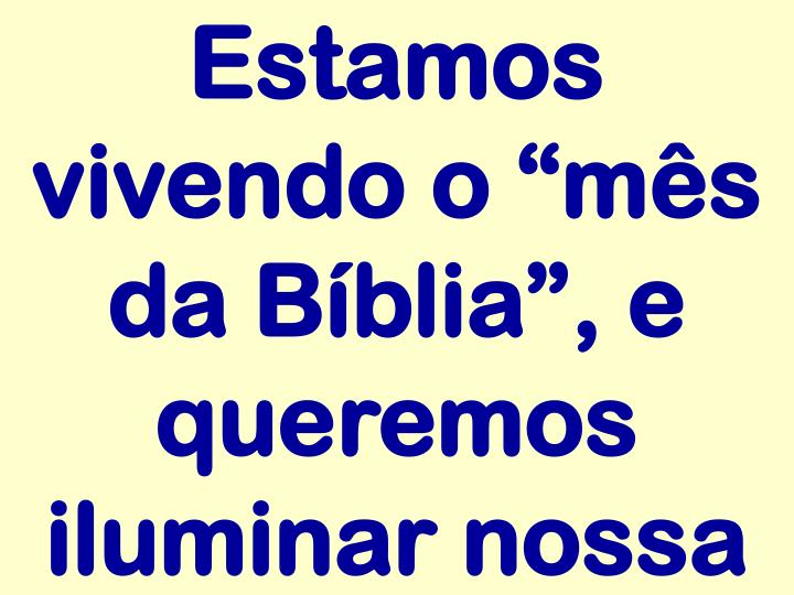"""Estamos vivendo o """"mês da Bíblia"""", e queremos iluminar nossa"""