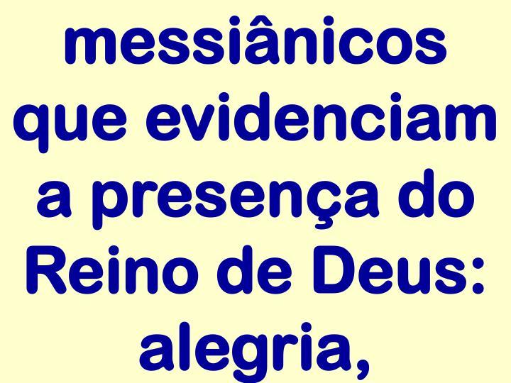 messiânicos que evidenciam a presença do Reino de Deus: alegria,
