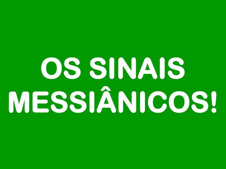 OS SINAIS MESSIÂNICOS!