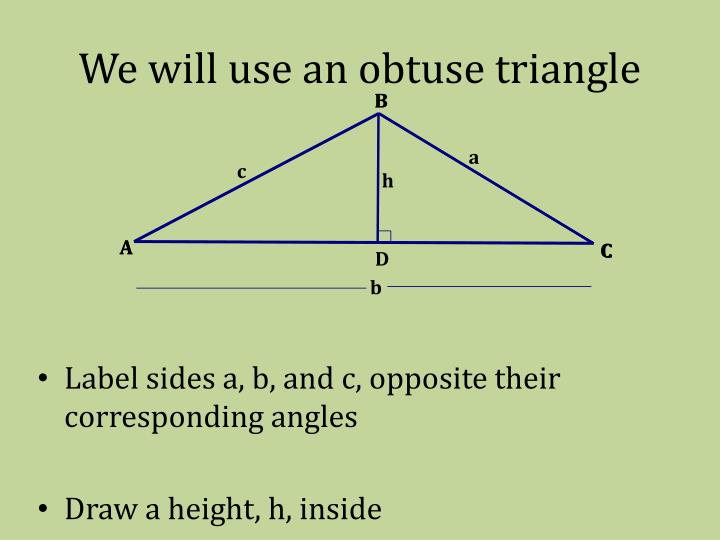 We will use an obtuse triangle
