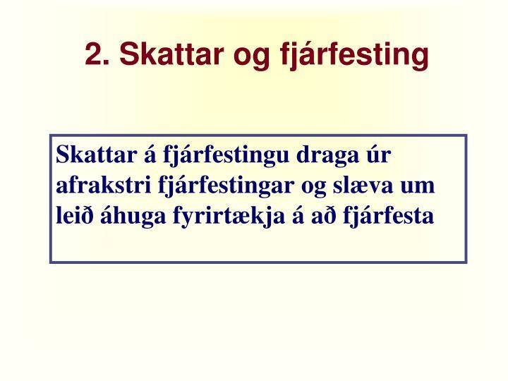 2. Skattar og fjárfesting