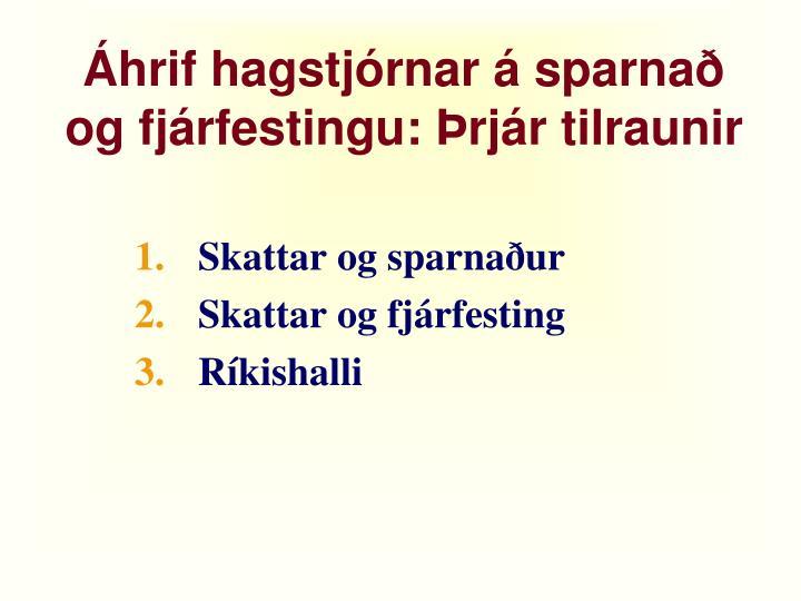 Áhrif hagstjórnar á sparnað og fjárfestingu: Þrjár tilraunir