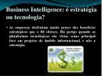 business intelligence estrat gia ou tecnologia
