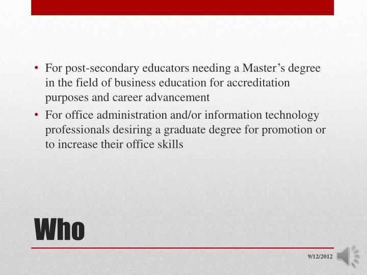 For post-secondary educators needing a Master's degree in the field of business education for accr...