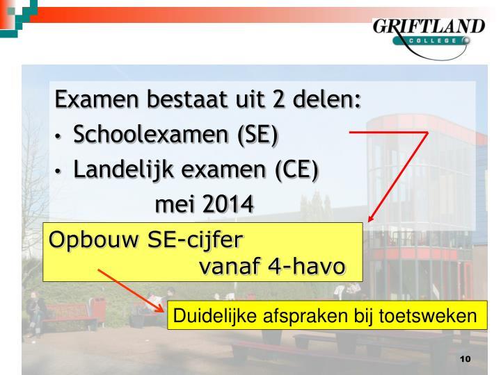 Examen bestaat uit 2 delen:
