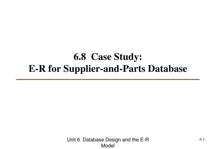 6 8 case study e r for supplier and parts database