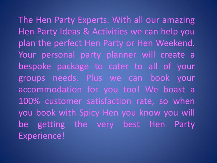 The Hen Party Experts. With all our amazing Hen Party Ideas & Activities we can help you plan the pe...