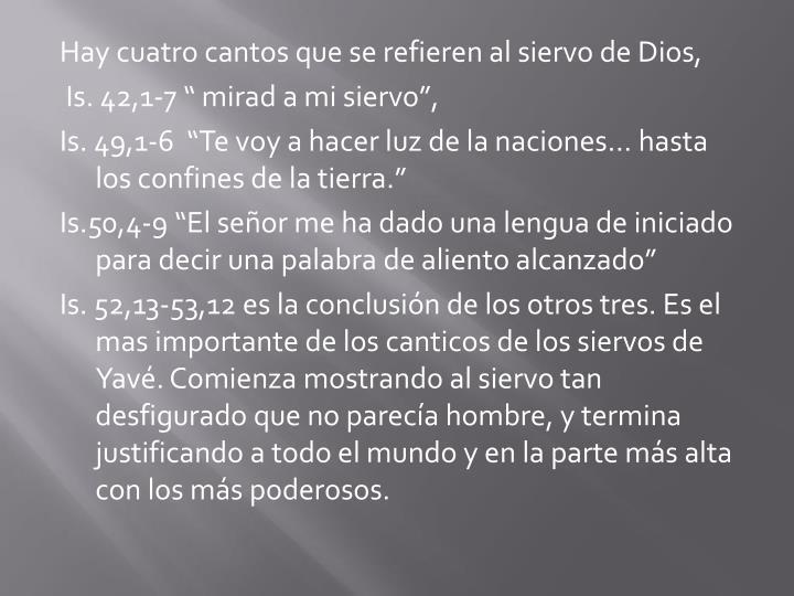 Hay cuatro cantos que se refieren al siervo de Dios,