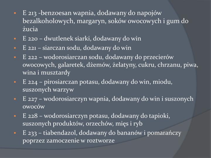 E 213 -benzoesan wapnia, dodawany do napojów bezalkoholowych, margaryn, soków owocowych i gum do żucia