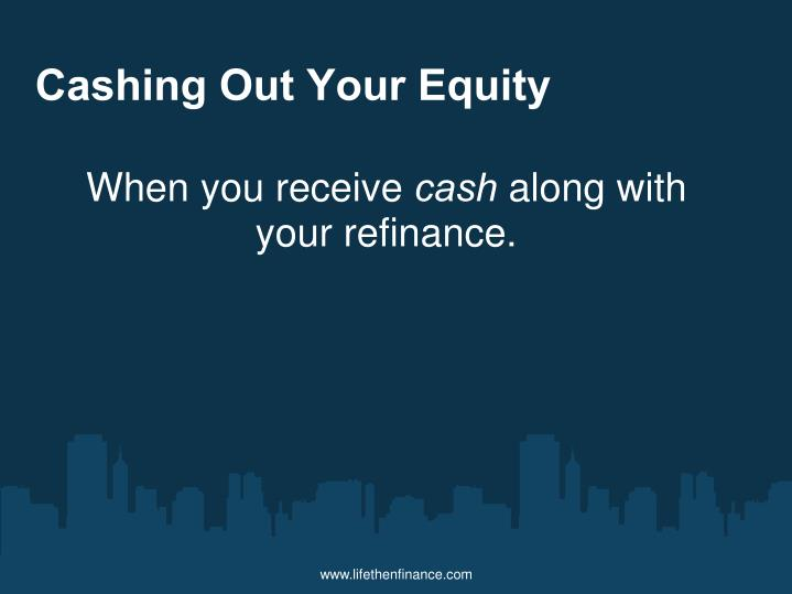 Cashing Out Your Equity