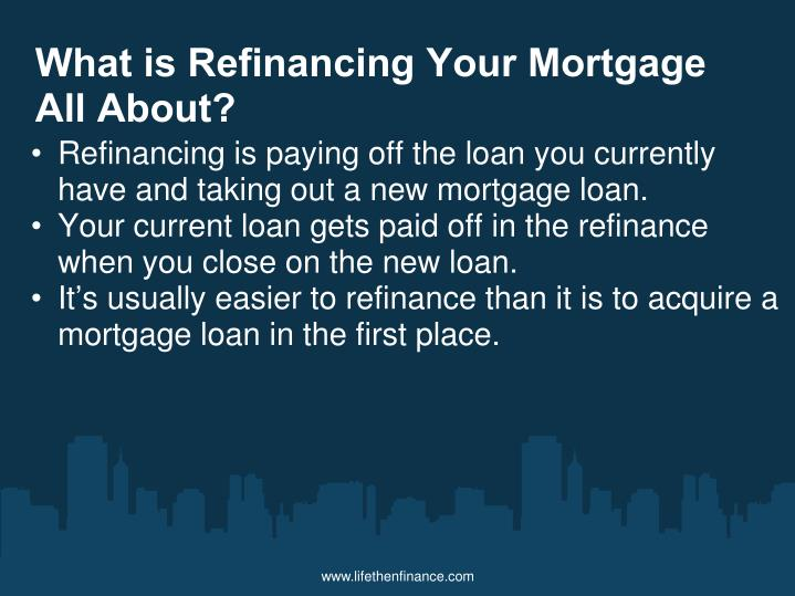 What is Refinancing Your Mortgage All About?
