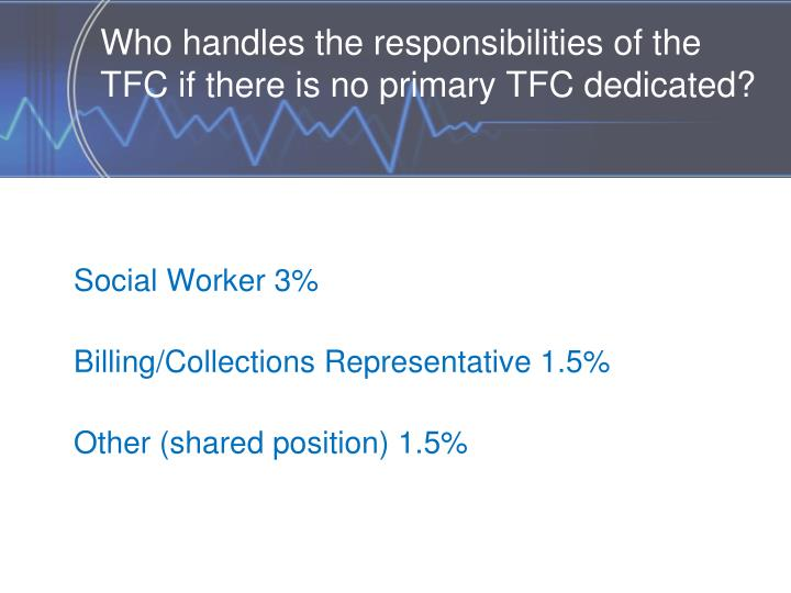 Who handles the responsibilities of the TFC if there is no primary TFC dedicated?
