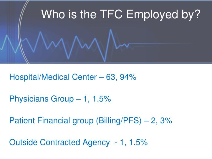 Who is the TFC Employed by?