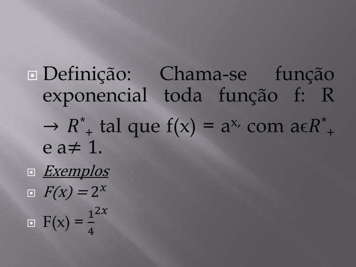 Definição: Chama-se função exponencial toda função f: R