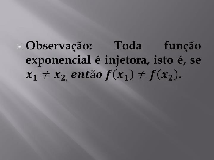 Observação: Toda função exponencial é injetora, isto é, se