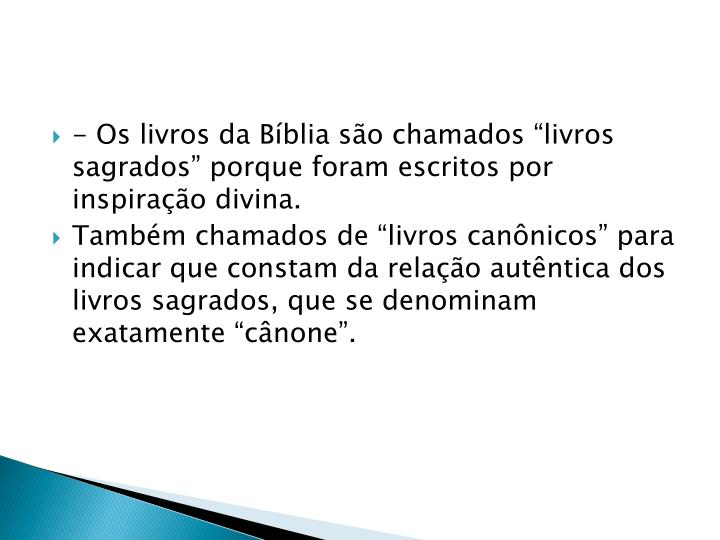 """- Os livros da Bíblia são chamados """"livros sagrados"""" porque foram escritos por inspiração divina."""
