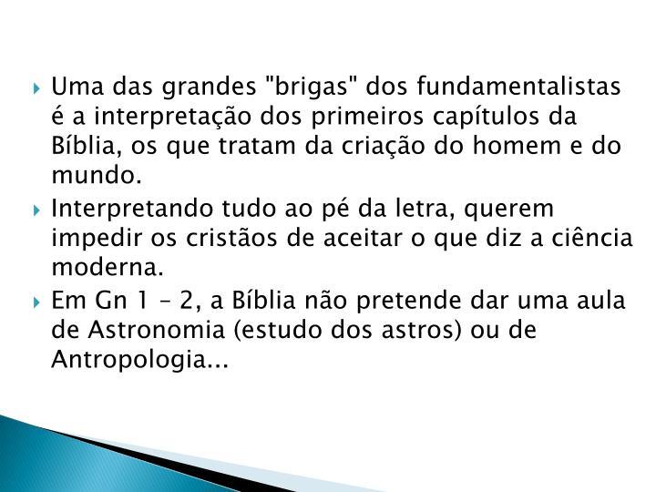 """Uma das grandes """"brigas"""" dos fundamentalistas é a interpretação dos primeiros capítulos da Bíblia, os que tratam da criação do homem e do mundo."""