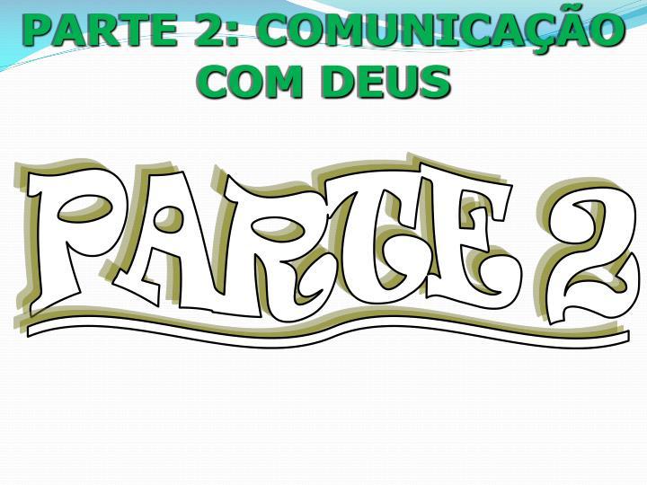 PARTE 2: COMUNICAÇÃO COM DEUS