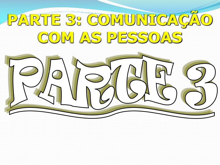 PARTE 3: COMUNICAÇÃO COM AS PESSOAS