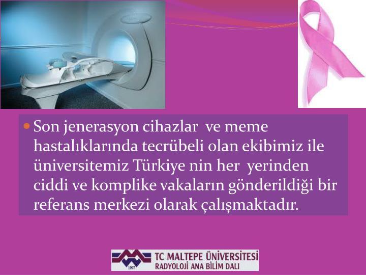 Son jenerasyon cihazlar  ve meme hastalklarnda tecrbeli olan ekibimiz ile niversitemiz Trkiye