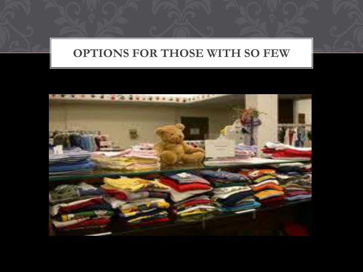 Options for those with so few