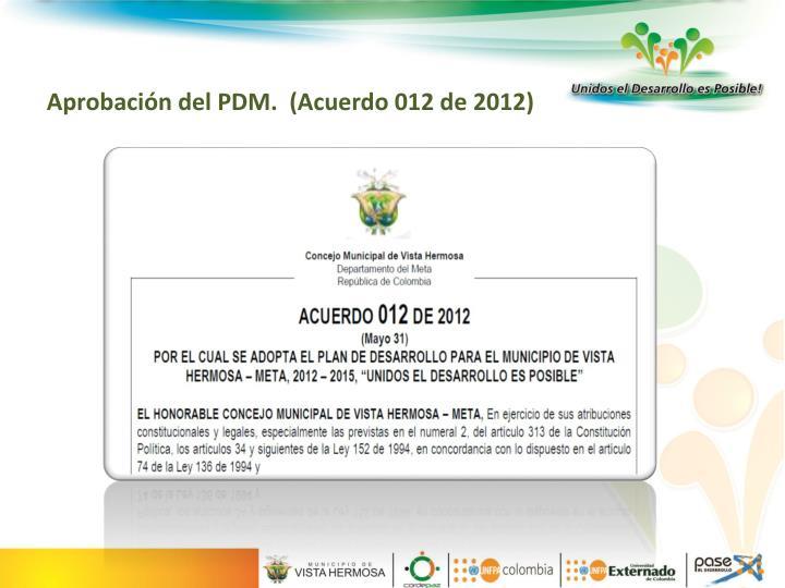 Aprobación del PDM.  (Acuerdo 012 de 2012)